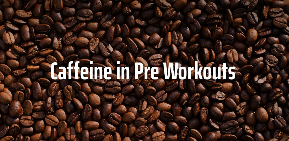 Caffeine in pre workouts