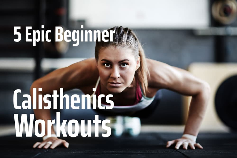 5 epic beginner Calisthenics workouts