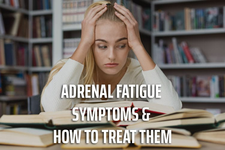 Adrenal fatigue symptoms and how to treat them